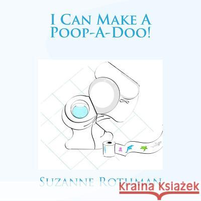 I Can Make a Poop-A-Doo! Suzanne Rothman Suzanne Rothman 9780692753323