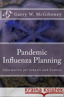 Pandemic Influenza Planning: Information for Schools and Centers Dr Garry Wade McGiboney 9780692756928