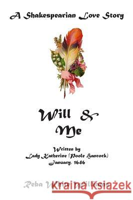 Will & Me: A Shakespearian Love Story Reba White Williams 9780692764329