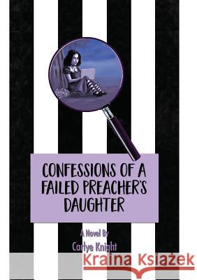 Confessions of a Failed Preacher's Daughter Carlye Knight 9780692766743