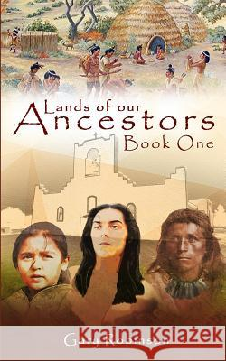 Lands of Our Ancestors Gary Robinson 9780692780183