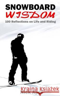 Snowboard Wisdom: 100 Reflections on Life and Riding Nick Appl 9780692790793 Snowboard Wisdom