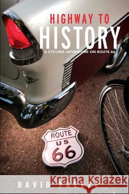 Highway to History: A Cycling Adventure on Route 66 David Freeze Andy Mooney Scott Jenkins 9780692799918