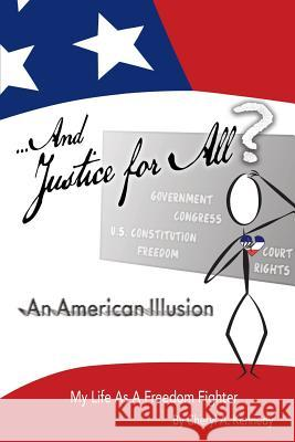...and Justice for All? an American Illusion: My Life as a Freedom Fighter Cheryl a. Kennedy 9780692800430