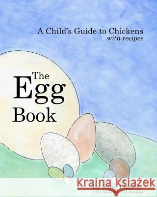 The Egg Book: A Child's Guide to Chickens Nina Planck Nicole Stremlow-Monahan 9780692806067