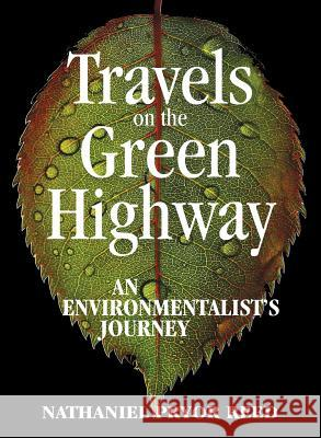 Travels on the Green Highway: An Environmentalist's Journey Nathaniel Pryor Reed 9780692817995