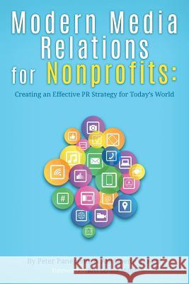 Modern Media Relations for Nonprofits: Creating an Effective PR Strategy for Today's World Peter Panepento Antionette Kerr 9780692830734