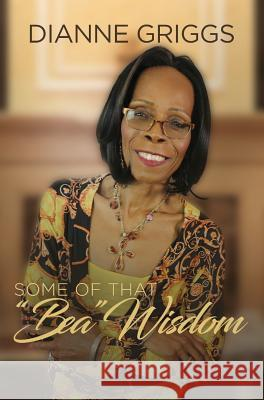 Some of That Bea Wisdom Dianne Griggs 9780692844618
