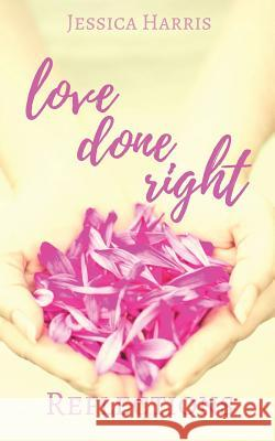 Love Done Right: Reflections Jessica Harris 9780692847527