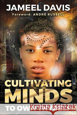 Cultivating Minds to Own Thyself Jameel D. Davis Rhonda Crowder Andre Russell 9780692862100