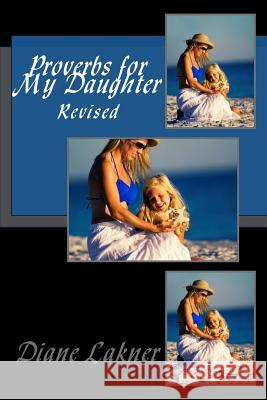Proverbs for My Daughter Revised Diane Lakner 9780692869857