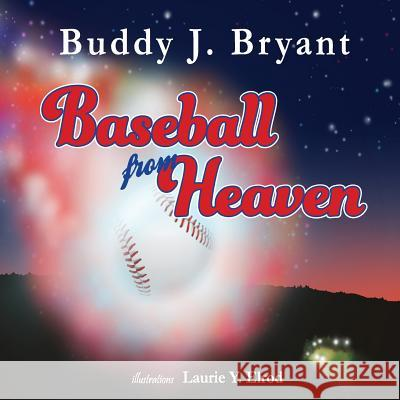 Baseball from Heaven Buddy J. Bryant Laurie y. Elrod 9780692871720