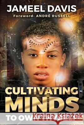 Cultivating Minds to Own Thyself Jameel D. Davis Andre Russell Rhonda Crowder 9780692892114