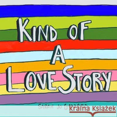 Kind of a Love Story: A Book for Anyone Whose Heart Has Been Demolished by Love Sarah Jo Goddard 9780692928356