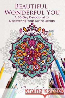 Beautiful Wonderful You: A 30-Day Devotional to Discover Your Divine Design Jane Diane Landers Valerie Nystrom Paine 9780692930717