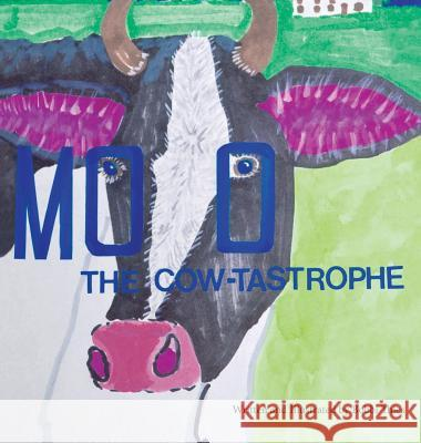 Moo the Cow-Tastrophe: (As It Was and So It Is) Roberta A. Thies 9780692933633