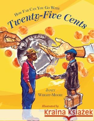 How Far Can You Go With Twenty-Five Cents Janet M. Wright-Moore Sherman Beck 9780692947180