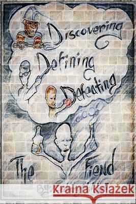 Discovering, Defining & Defeating: The Fiend Zachary Mitchell 9780692970881 Unbreakable Publishing Company, LLC