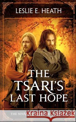 The Tsari's Last Hope: The Nivaka Chronicles: Book 2 Leslie E. Heath 9780692978924