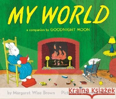 My World Board Book: A Companion to Goodnight Moon Margaret Wise Brown Clement Hurd 9780694008629