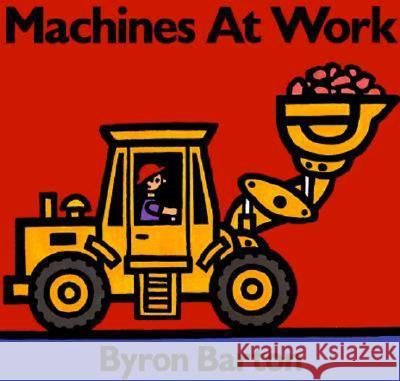 Machines at Work Board Book: What Early Learning Tells Us about the Mind Byron Barton Byron Barton 9780694011070