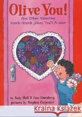 Olive You!: And Other Valentine Knock-Knock Jokes You'll A-Door Katy Hall Lisa Eisenberg Stephen Carpenter 9780694013555