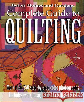 Complete Guide to Quilting (Better Homes and Gardens) Jennifer Keltner Better Homes and Gardens                 Jennifer Darling 9780696218569