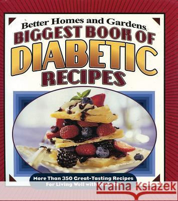 Biggest Book of Diabetic Recipes: More Than 350 Great-Tasting Recipes for Living Well with Diabetes Better Homes and Gardens                 Tricia Laning 9780696225819