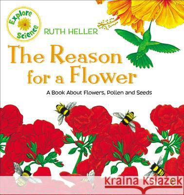 The Reason for a Flower: A Book about Flowers, Pollen, and Seeds Ruth Heller 9780698115590