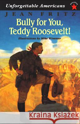 Bully for You, Teddy Roosevelt! Jean Fritz Mike Wimmer 9780698116092