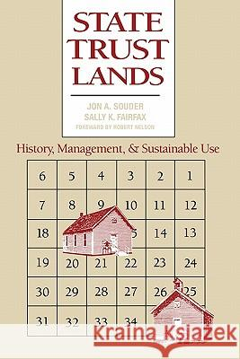 State Trust Lands: History, Management, and Sustainable Use Jon A. Souder Sally K. Fairfax 9780700609390