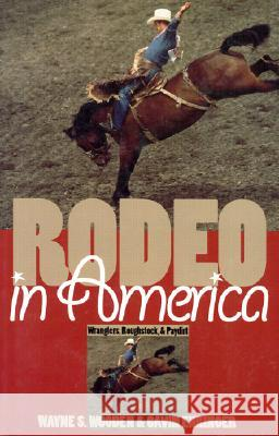 Rodeo in America: Wranglers, Roughstock, and Paydirt Wayne S. Wooden Gavin Ehringer 9780700609659