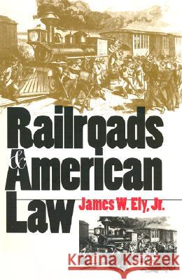 Railroads and American Law James W. Ely 9780700611447