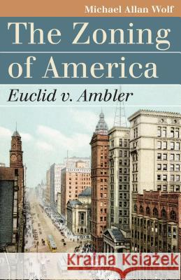 The Zoning of America: Euclid V. Ambler Michael Allan Wolf 9780700616213