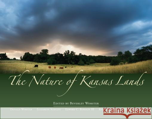 The Nature of Kansas Lands Edward C. Robison Beverley Worster Edward C. Robiso 9780700616220