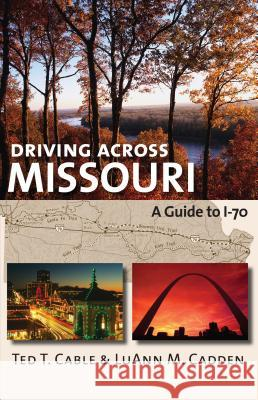 Driving Across Missouri: A Guide to I-70 Ted T. Cable Luann M. Cadden 9780700616978 University Press of Kansas