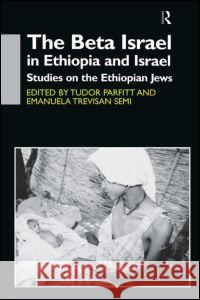 The Beta Israel in Ethiopia and Israel : Studies on the Ethiopian Jews Emanuela Semi Parfitt Tudor                            Tudor Parfitt 9780700710928