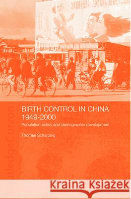 Birth Control in China 1949-2000: Population Policy and Demographic Development Thomas Sharping 9780700711543