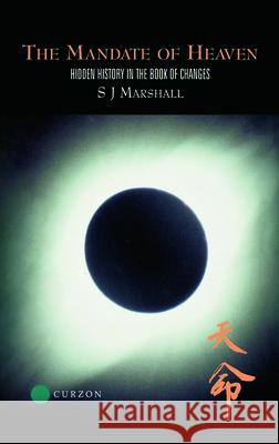 The Mandate of Heaven : Hidden History in the Book of Changes S J Marshall S. J. Marshall  9780700712991