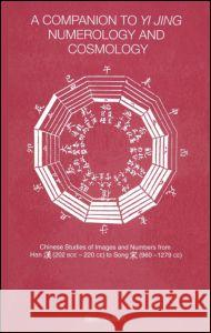 A Companion to Yi jing Numerology and Cosmology Bent Nielson Nielsen Bent 9780700716081