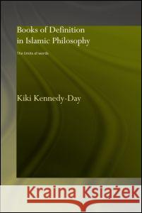 Books of Definition in Islamic Philosophy : The Limits of Words Kiki Kennedy-Day K. Kennedy-Day Kennedy-Day Kik 9780700717231