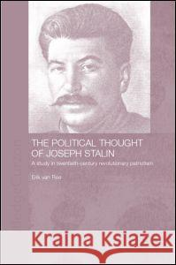 The Political Thought of Joseph Stalin: A Study in Twentieth Century Revolutionary Patriotism Erik Va Erik Van Ree Van Re 9780700717491
