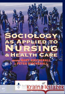 Sociology as Applied to Nursing and Health Care Birchenall                               Mary Birchenall Peter Birchenall 9780702019326