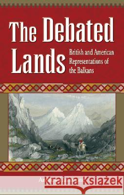 The Debated Lands : British and American Representations of the Balkans Andrew Hammond 9780708319659