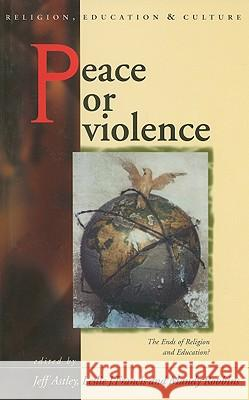 Peace or Violence: The Ends of Religion and Education? Jeff Astley Leslie J. Francis Mandy Robbins 9780708320785