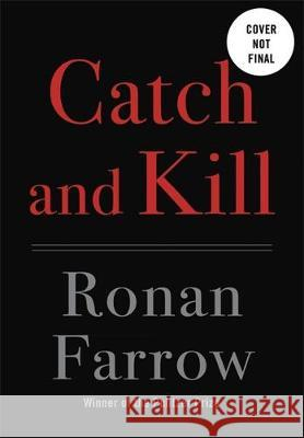 Catch and Kill : Lies, Spies and a Conspiracy to Protect Predators Ronan Farrow   9780708899274