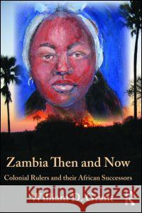 Zambia Then and Now: Colonial Rulers and Their African Successors Peter Garside 9780710313430