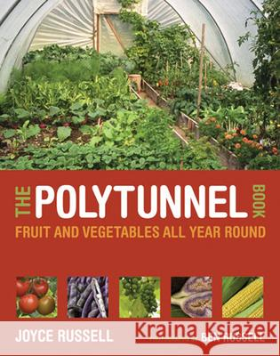 The Polytunnel Book: Fruit and Vegetables All Year Round Joyce Russell 9780711231702