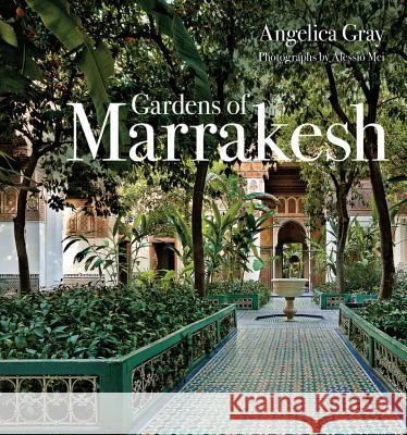Gardens of Marrakesh Angelica Gray Alessio Mei 9780711238909