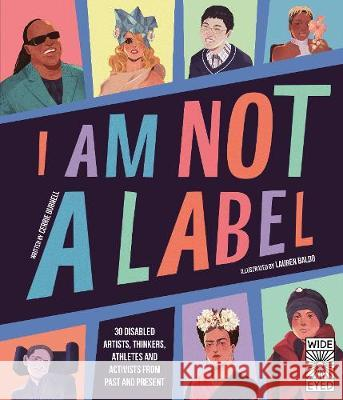 I Am Not a Label : 34 disabled artists, thinkers, athletes and activists from past and present Burnell, Cerrie 9780711247444